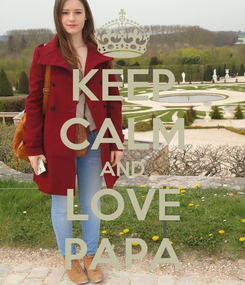 Poster: KEEP CALM AND LOVE PAPA