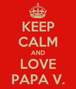 Poster: KEEP CALM AND LOVE PAPA V.