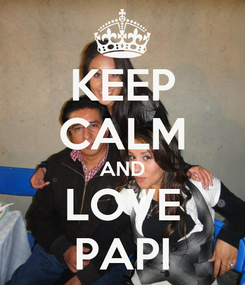 Poster: KEEP CALM AND LOVE PAPI