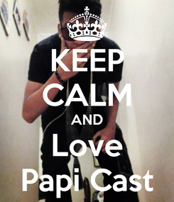 Poster: KEEP CALM AND Love Papi Cast