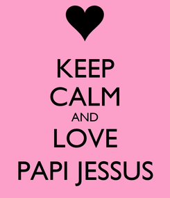 Poster: KEEP CALM AND LOVE PAPI JESSUS
