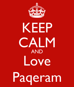 Poster: KEEP CALM AND Love Paqeram