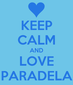 Poster: KEEP CALM AND LOVE PARADELA