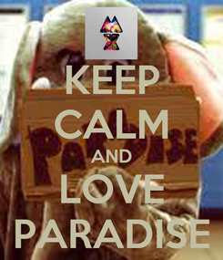 Poster: KEEP CALM AND LOVE PARADISE