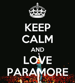 Poster: KEEP CALM AND LOVE PARAMORE