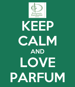 Poster: KEEP CALM AND LOVE PARFUM