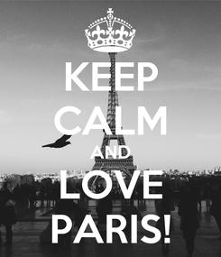 Poster: KEEP CALM AND LOVE PARIS!