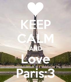 Poster: KEEP CALM AND Love Paris:3