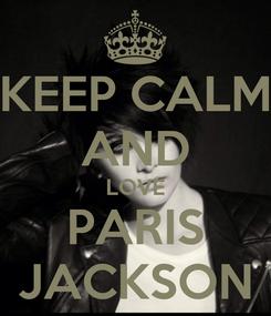 Poster: KEEP CALM AND LOVE PARIS JACKSON
