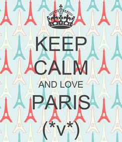 Poster: KEEP CALM AND LOVE PARIS (*v*)