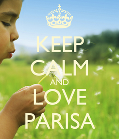 Poster: KEEP CALM AND LOVE PARISA