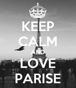 Poster: KEEP CALM AND LOVE PARISE