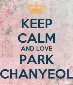 Poster: KEEP CALM AND LOVE PARK CHANYEOL