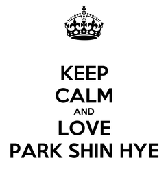 Poster: KEEP CALM AND LOVE PARK SHIN HYE