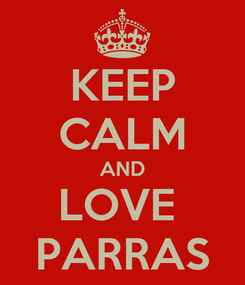 Poster: KEEP CALM AND LOVE  PARRAS