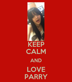 Poster: KEEP CALM AND LOVE PARRY
