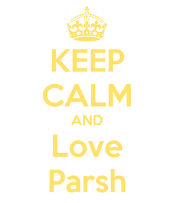 Poster: KEEP CALM AND Love Parsh
