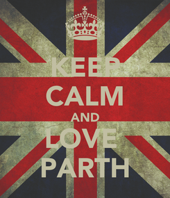Poster: KEEP CALM AND LOVE  PARTH
