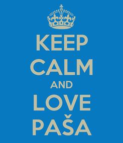 Poster: KEEP CALM AND LOVE PAŠA
