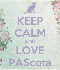 Poster: KEEP CALM AND LOVE PAScota