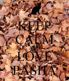 Poster: KEEP CALM AND LOVE PASHA