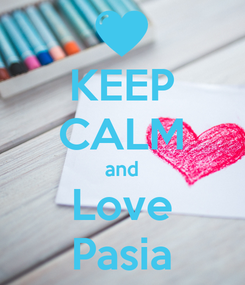 Poster: KEEP CALM and Love Pasia