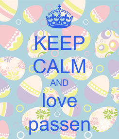 Poster: KEEP CALM AND love passen