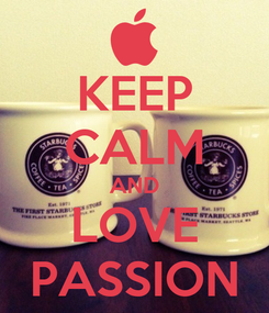 Poster: KEEP CALM AND LOVE PASSION