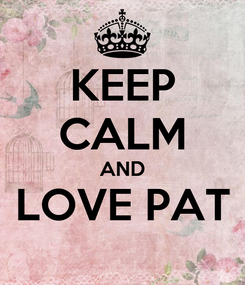 Poster: KEEP CALM AND LOVE PAT