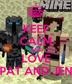 Poster: KEEP CALM AND LOVE PAT AND JEN