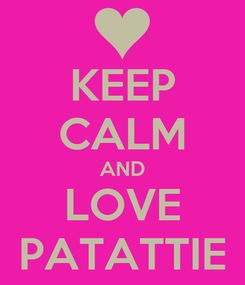 Poster: KEEP CALM AND LOVE PATATTIE