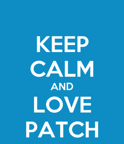 Poster: KEEP CALM AND LOVE PATCH