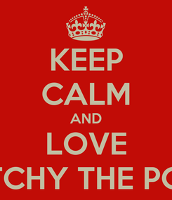 Poster: KEEP CALM AND LOVE PATCHY THE POCH