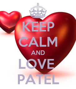 Poster: KEEP CALM AND LOVE  PATEL