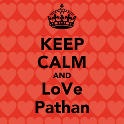 Poster: KEEP CALM AND LoVe Pathan