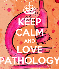 Poster: KEEP CALM AND LOVE PATHOLOGY