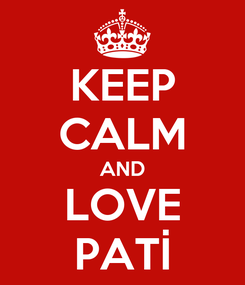 Poster: KEEP CALM AND LOVE PATİ