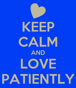 Poster: KEEP CALM AND LOVE PATIENTLY