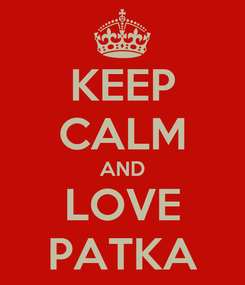 Poster: KEEP CALM AND LOVE PATKA