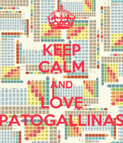 Poster: KEEP CALM AND LOVE PATOGALLINAS