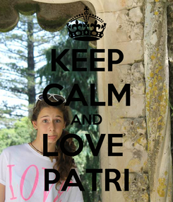 Poster: KEEP CALM AND LOVE  PATRI