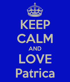 Poster: KEEP CALM AND LOVE Patrica