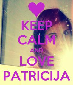 Poster: KEEP CALM AND LOVE PATRICIJA
