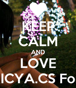 Poster: KEEP CALM AND LOVE PATRICYA.CS Forever