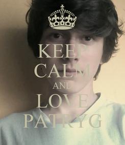 Poster: KEEP CALM AND LOVE PATRYG