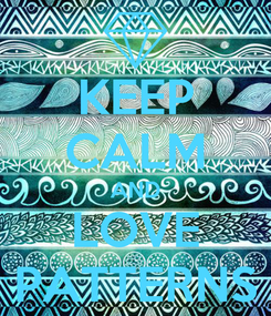 Poster: KEEP CALM AND LOVE PATTERNS