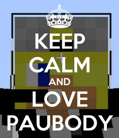 Poster: KEEP CALM AND LOVE PAUBODY