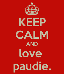 Poster: KEEP CALM AND love  paudie.