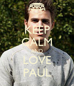 Poster: KEEP CALM AND LOVE PAUL