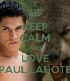 Poster: KEEP CALM AND LOVE PAUL LAHOTE